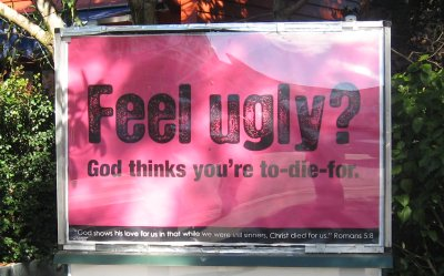 Feel ugly? God thinks you're to-die-for. Romans 5:8